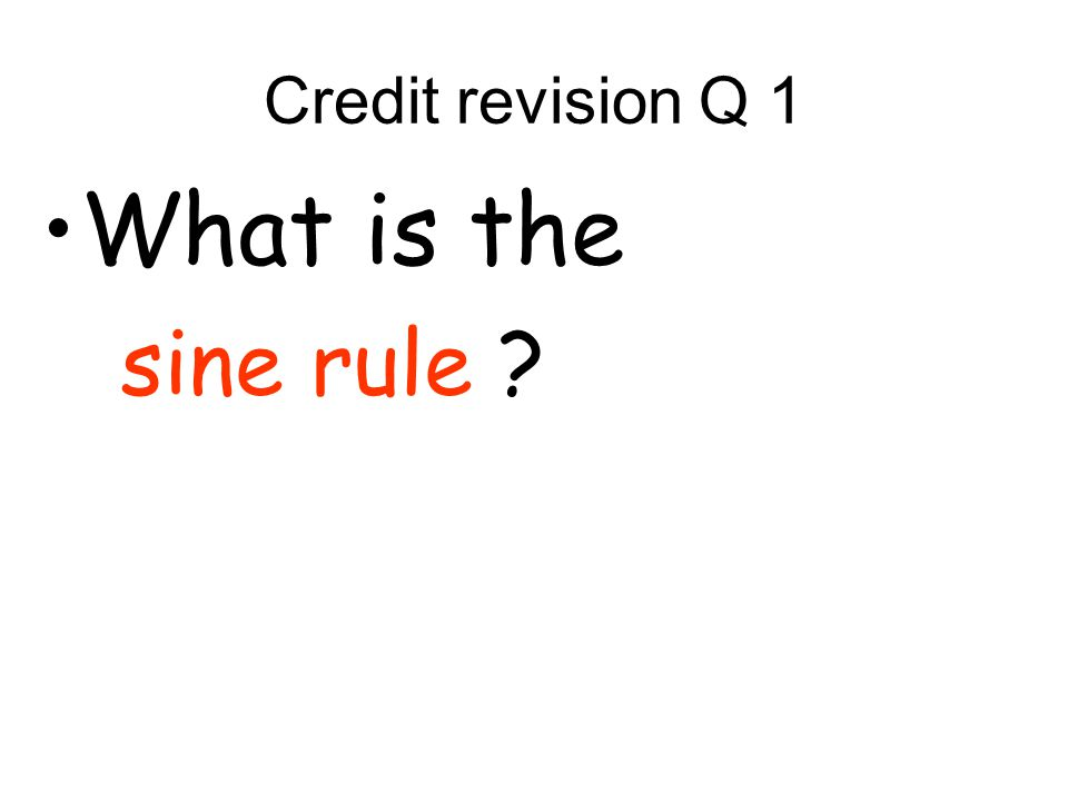 Credit revision Q 1 What is the sine rule