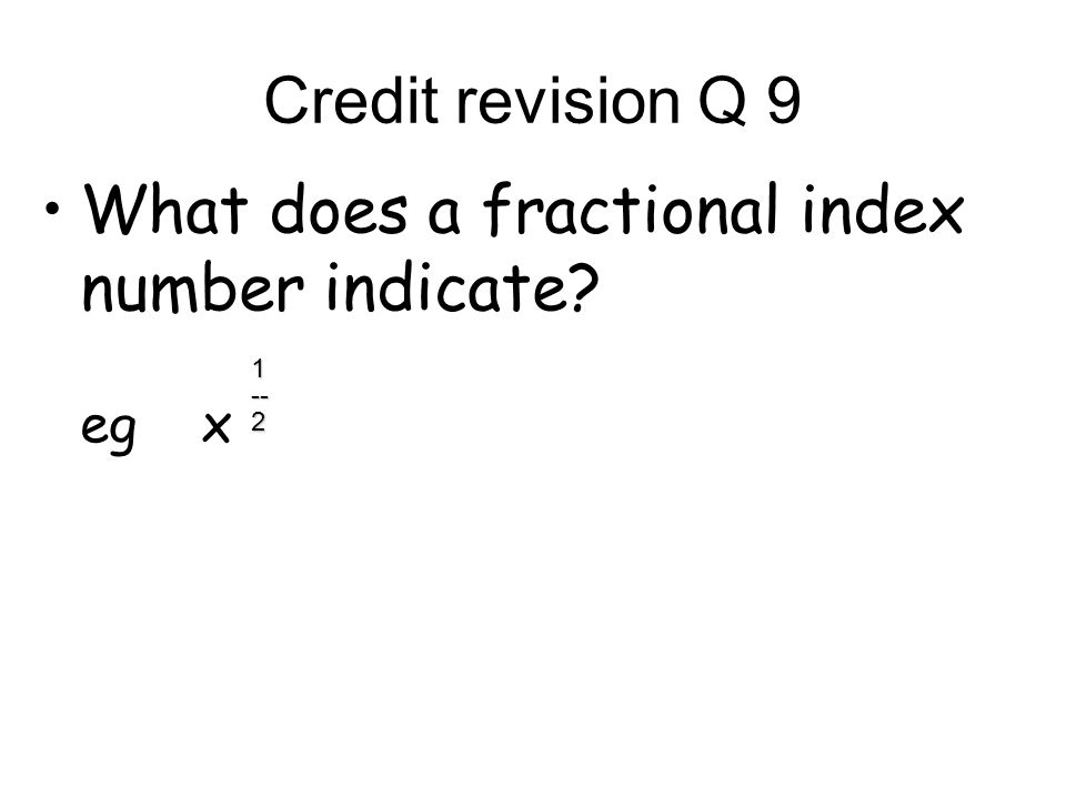 Credit revision Q 9 What does a fractional index number indicate eg x 2 1 --