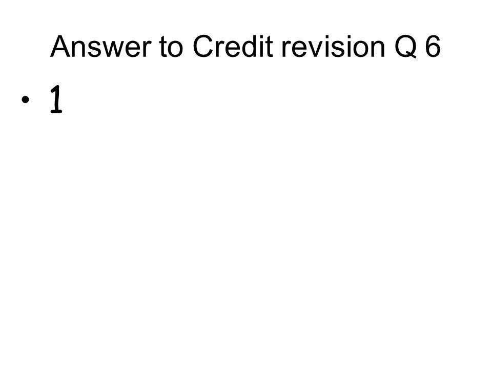 Answer to Credit revision Q 5 m = y 2 – y 1 x 2 – x 1 A(x 1,y 1 ) B(x 2,y 2 ) x y