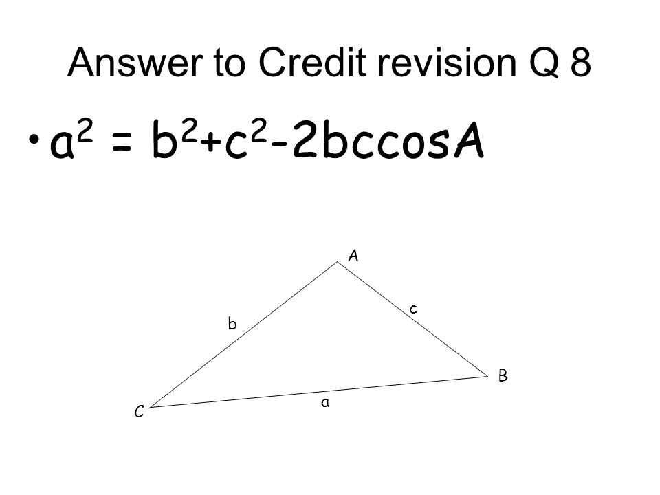 Answer to Credit revision Q 7 For ΔABC, right-angled at A, a 2 = b 2 + c 2 A B C a c b
