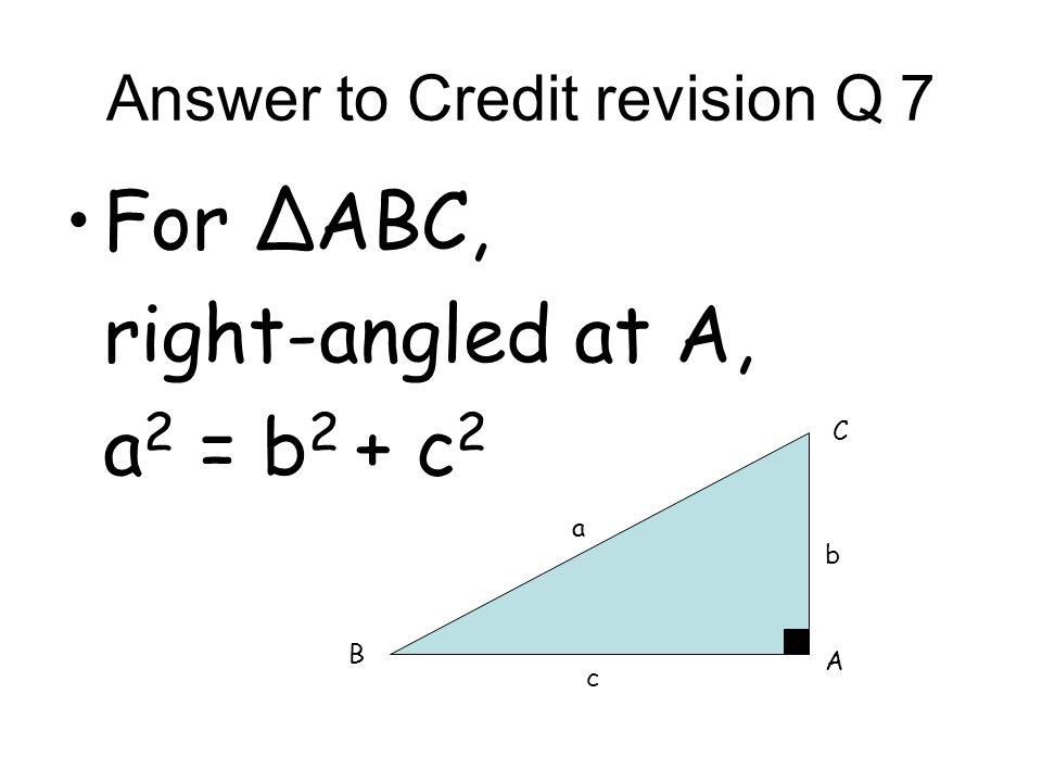Answer to Credit revision Q 10 cos A = b 2 + c 2 - a 2 2bc A B C a b c