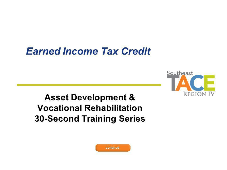 Earned Income Tax Credit Asset Development & Vocational Rehabilitation 30-Second Training Series