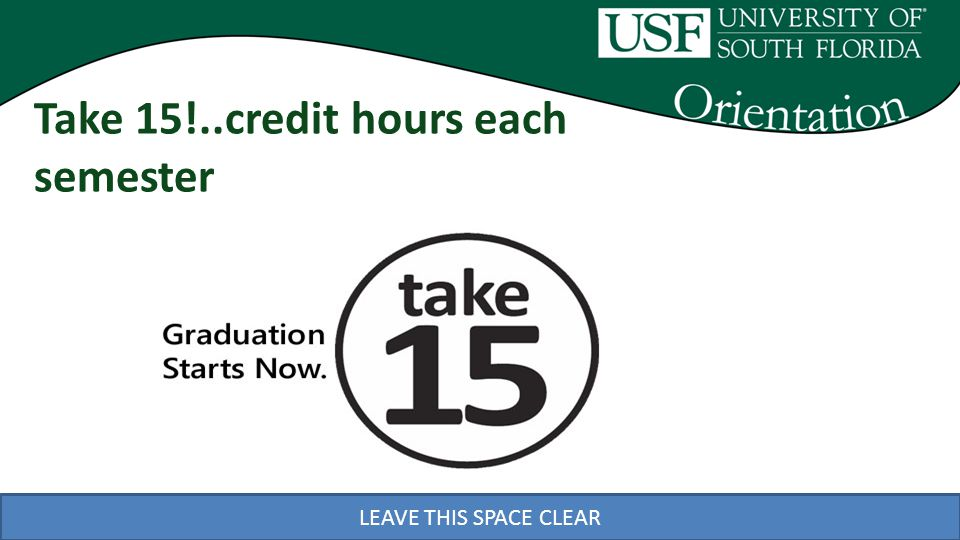 LEAVE THIS SPACE CLEAR Take 15!..credit hours each semester