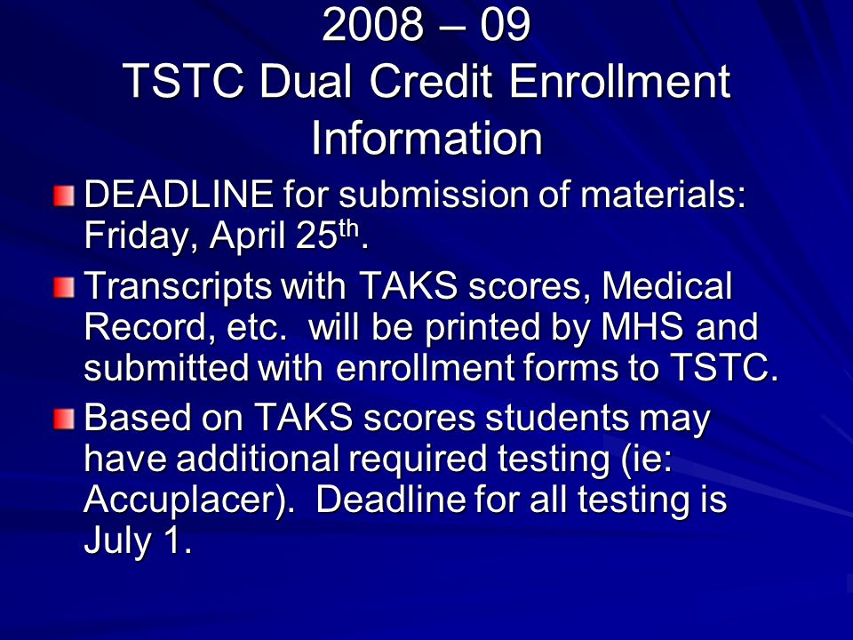 2008 – 09 TSTC Dual Credit Enrollment Information DEADLINE for submission of materials: Friday, April 25 th.