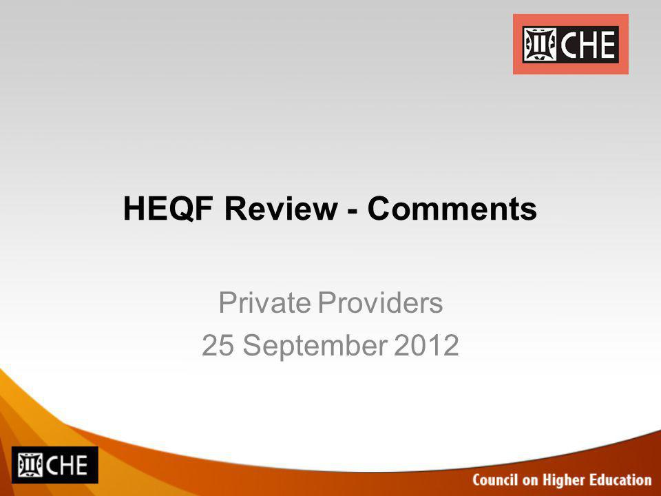HEQF Review Received public comments – SAQA – DHET Not sure when will be gazetted – implications