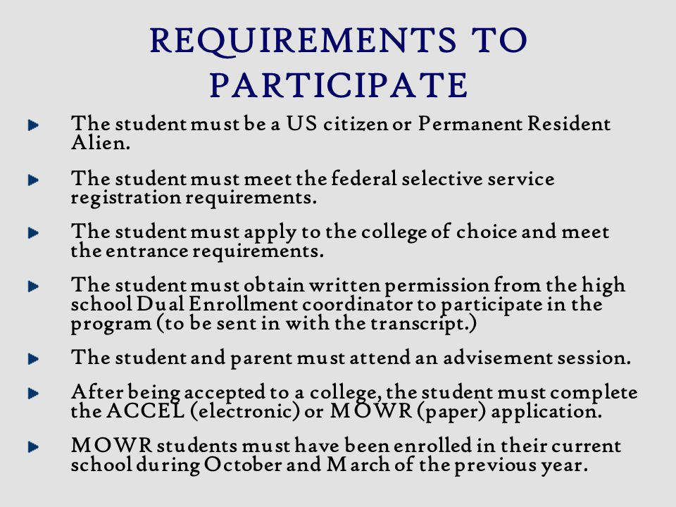REQUIREMENTS TO PARTICIPATE The student must be a US citizen or Permanent Resident Alien. The student must meet the federal selective service registra