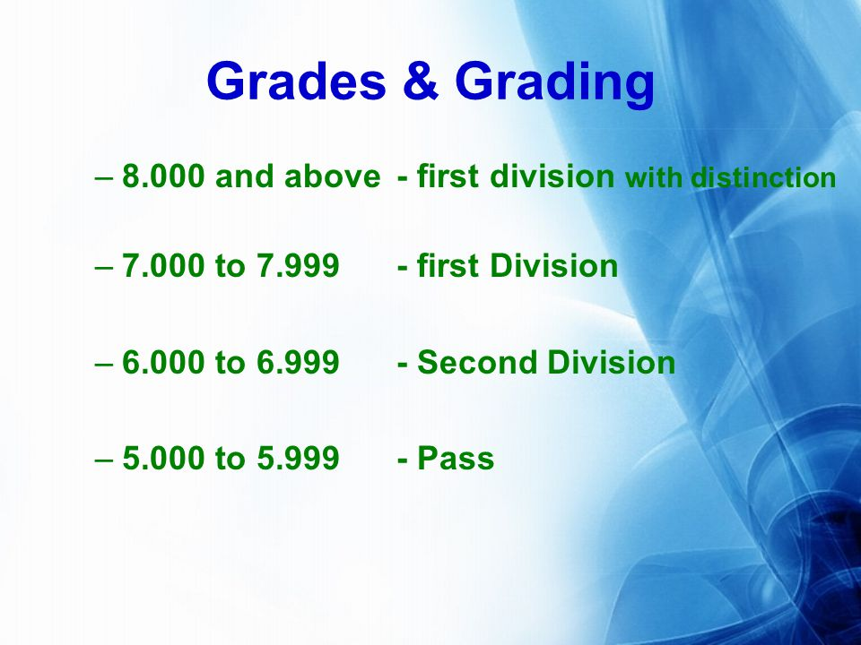 Grades & Grading –8.000 and above - first division with distinction –7.000 to 7.999- first Division –6.000 to 6.999- Second Division –5.000 to 5.999- Pass