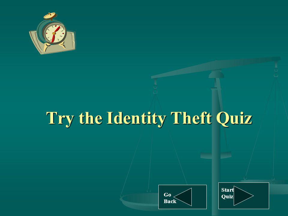 Try the Identity Theft Quiz Go Back Start Quiz
