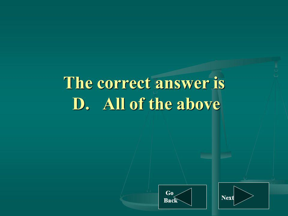 The correct answer is D. All of the above Go Back Next
