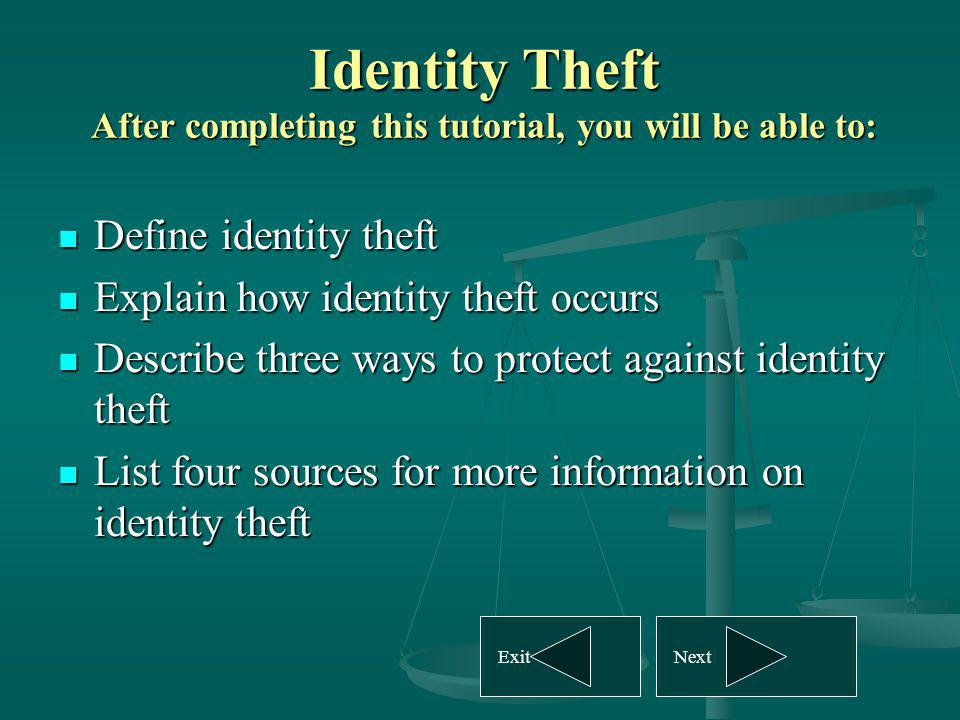 Identity Theft After completing this tutorial, you will be able to: Define identity theft Define identity theft Explain how identity theft occurs Expl