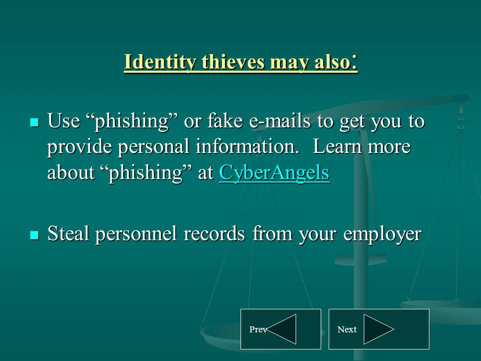 Identity thieves may also : Use phishing or fake e-mails to get you to provide personal information. Learn more about phishing at CyberAngels Use phis