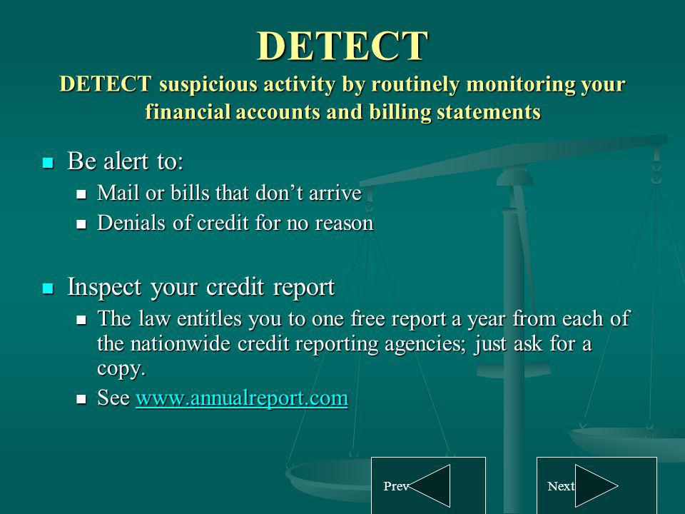 DETECT DETECT suspicious activity by routinely monitoring your financial accounts and billing statements Be alert to: Be alert to: Mail or bills that
