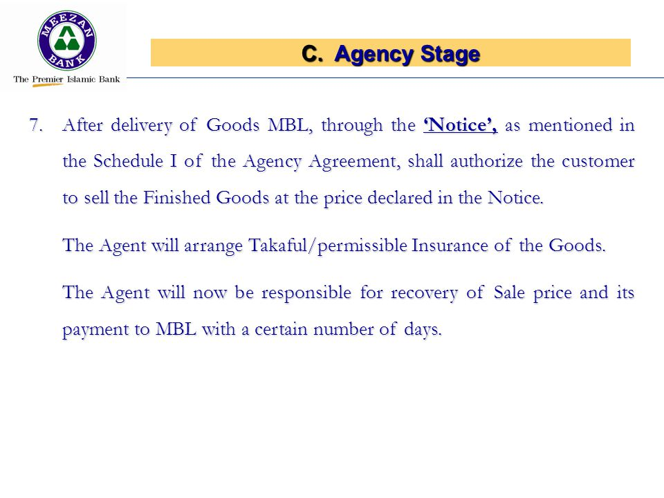C.Agency Stage 7.After delivery of Goods MBL, through the Notice, as mentioned in the Schedule I of the Agency Agreement, shall authorize the customer to sell the Finished Goods at the price declared in the Notice.