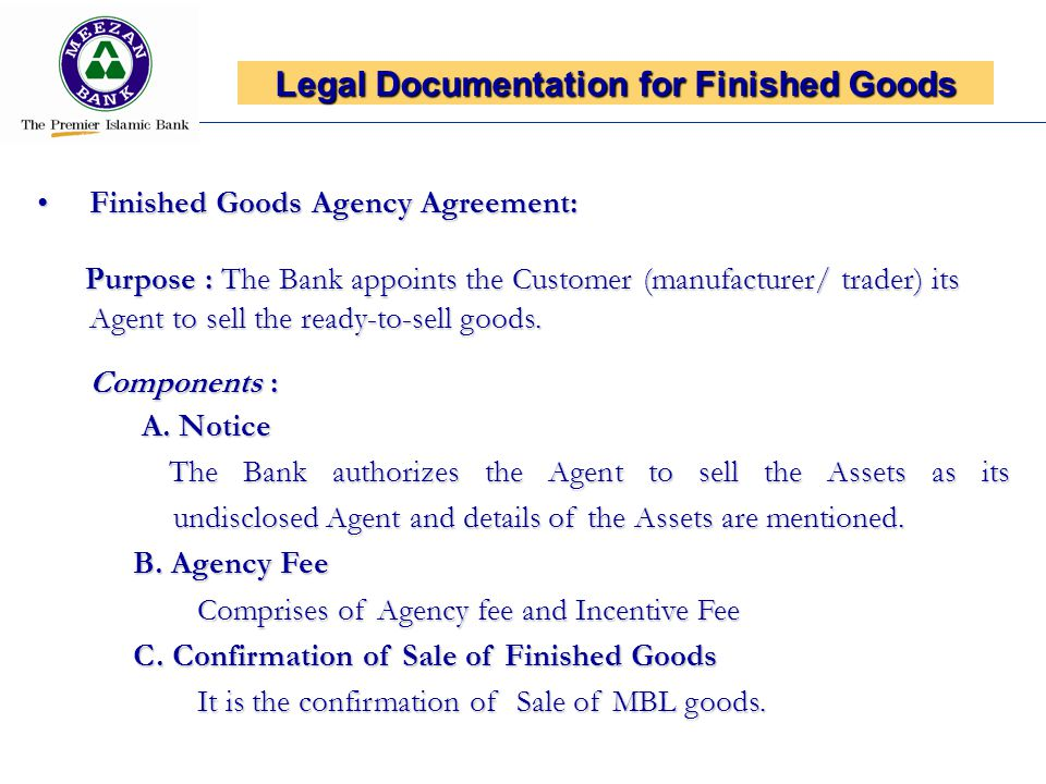Finished Goods Agency Agreement:Finished Goods Agency Agreement: Purpose : The Bank appoints the Customer (manufacturer/ trader) its Agent to sell the ready-to-sell goods.
