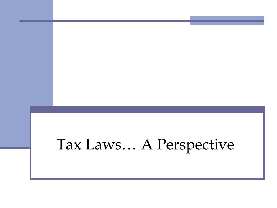 Tax Laws… A Perspective