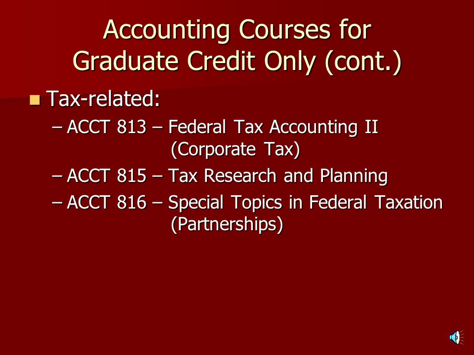 Accounting Courses for Graduate Credit Only ACCT 814 – Governmental and Not-for-profit Accounting ACCT 814 – Governmental and Not-for-profit Accounting ACCT 840 – Fraud Prevention and Detection ACCT 840 – Fraud Prevention and Detection ACCT 857 – Controllership ACCT 857 – Controllership ACCT 858 – Seminar in Managerial Accounting ACCT 858 – Seminar in Managerial Accounting ACCT 920 – History and Philosophy of Accounting Thought ACCT 920 – History and Philosophy of Accounting Thought ACCT 990 – Internship in Accounting ACCT 990 – Internship in Accounting