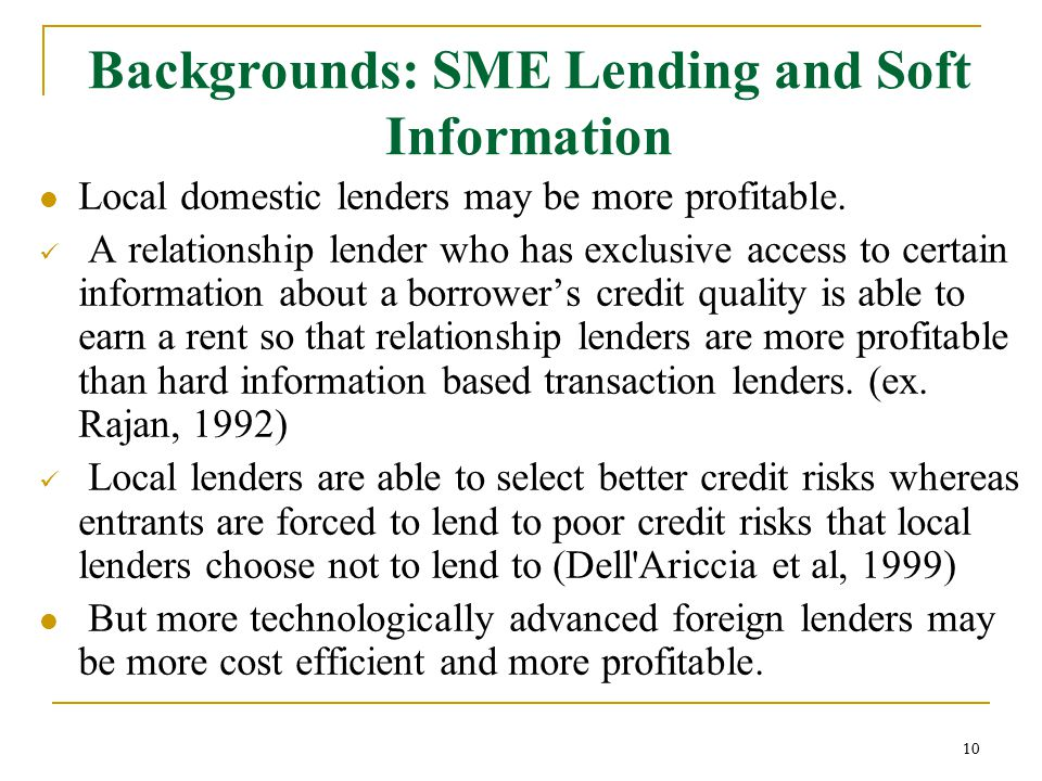 10 Backgrounds: SME Lending and Soft Information Local domestic lenders may be more profitable.