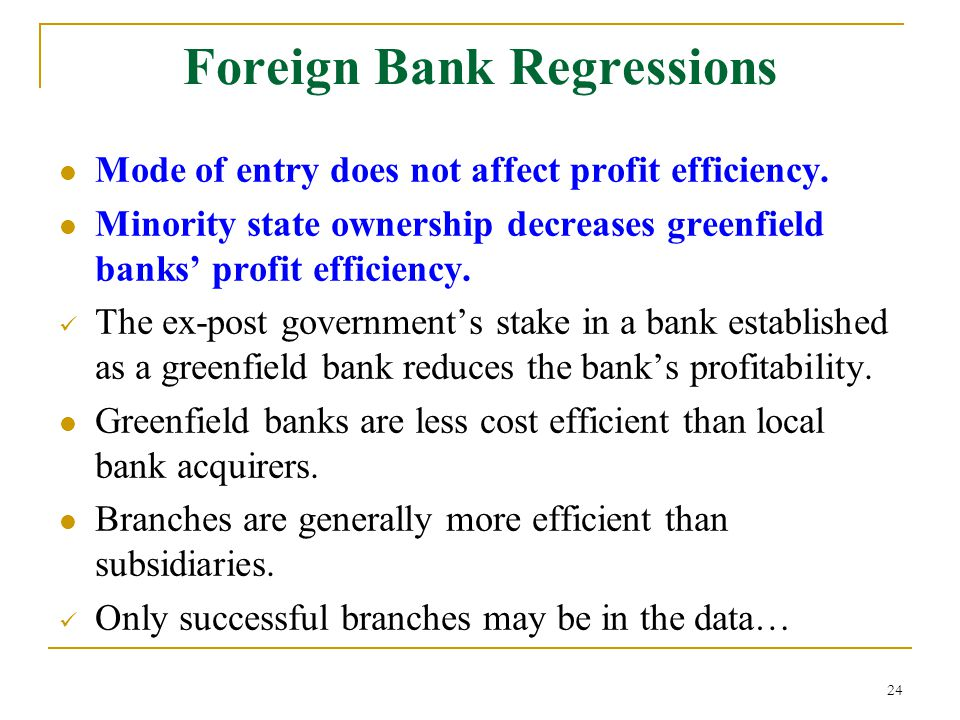 Foreign Bank Regressions Mode of entry does not affect profit efficiency.