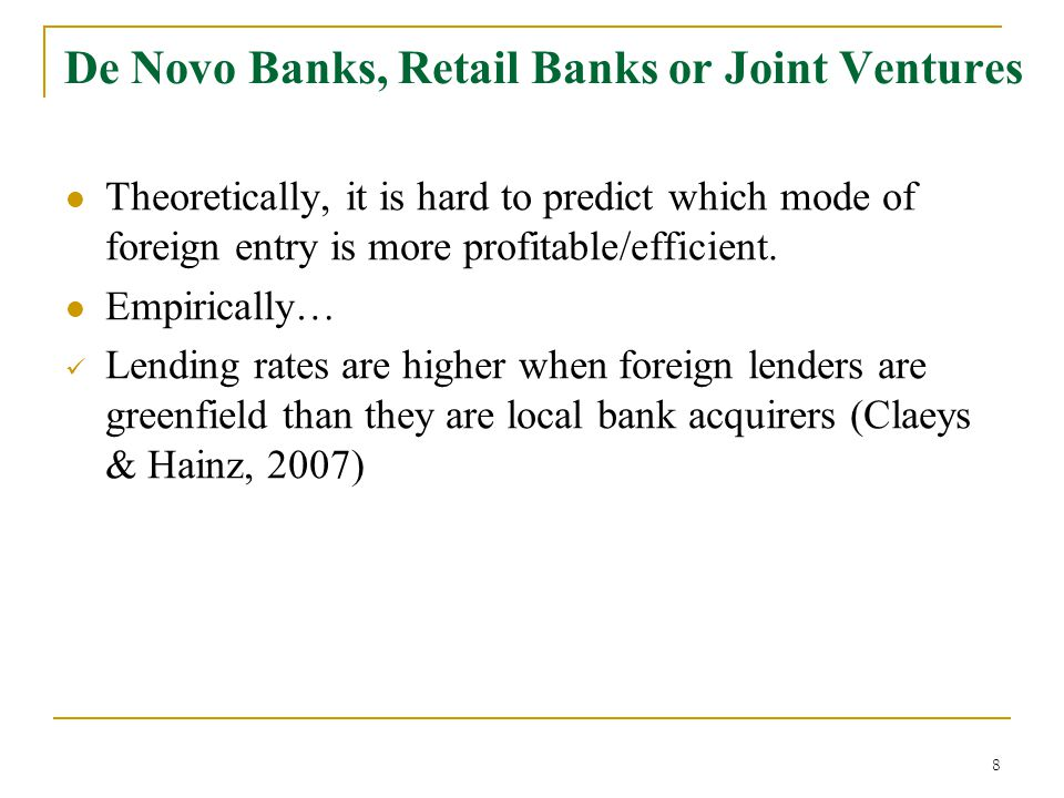 8 De Novo Banks, Retail Banks or Joint Ventures Theoretically, it is hard to predict which mode of foreign entry is more profitable/efficient.