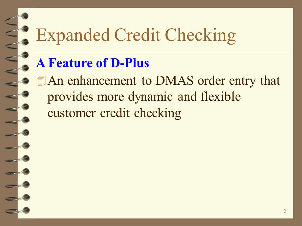 12 Customer Extension File 4 Provides the ability to define special enterprises to be used for expanded credit checking –May include any number of customers –Customers may be in different DMAS companies 4 A method by which related customers may be defined to be in the same enterprise even though their customer numbers are not similar in any way