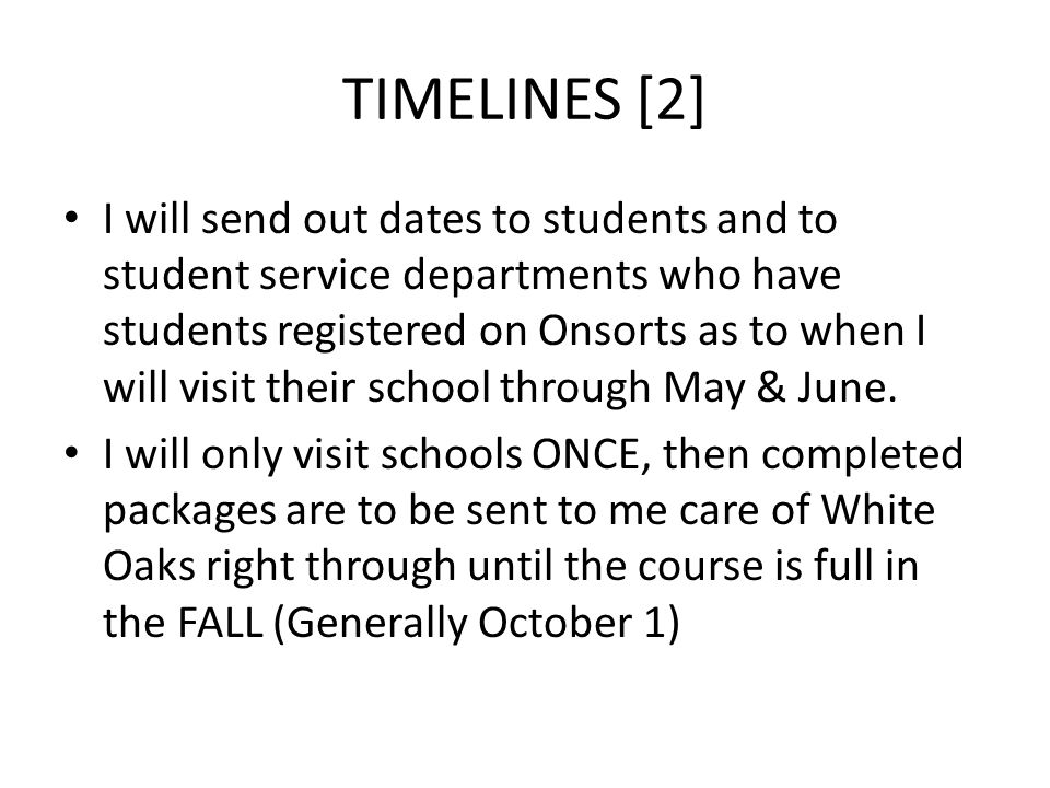 TIMELINES [2] I will send out dates to students and to student service departments who have students registered on Onsorts as to when I will visit their school through May & June.