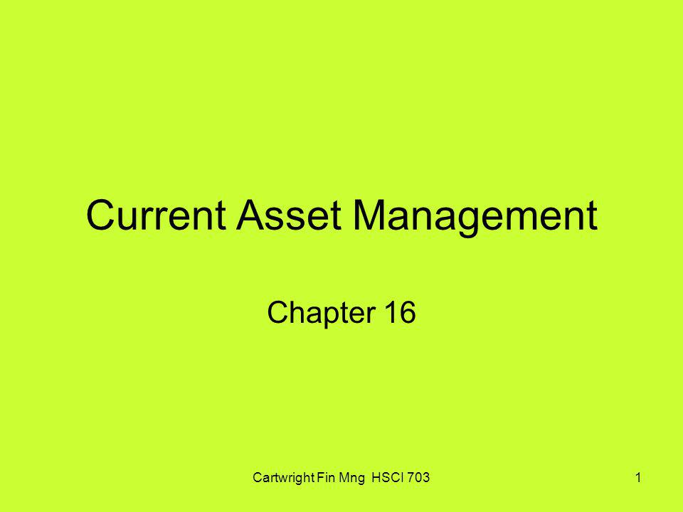 Cartwright Fin Mng HSCI 7032 Introduction Investment and financing policies Manage cash and marketable securities Manage receivables and inventory Short-term financing