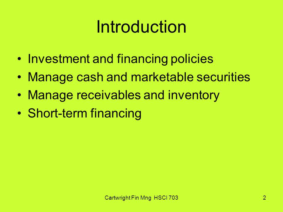 Cartwright Fin Mng HSCI 70313 Economic Decision Making Efficiency in Cash Operations Make the policy decision on the criteria The marginal benefit of policy should exceed the marginal benefit In finance, one can often calculate the benefit and costs in dollar terms