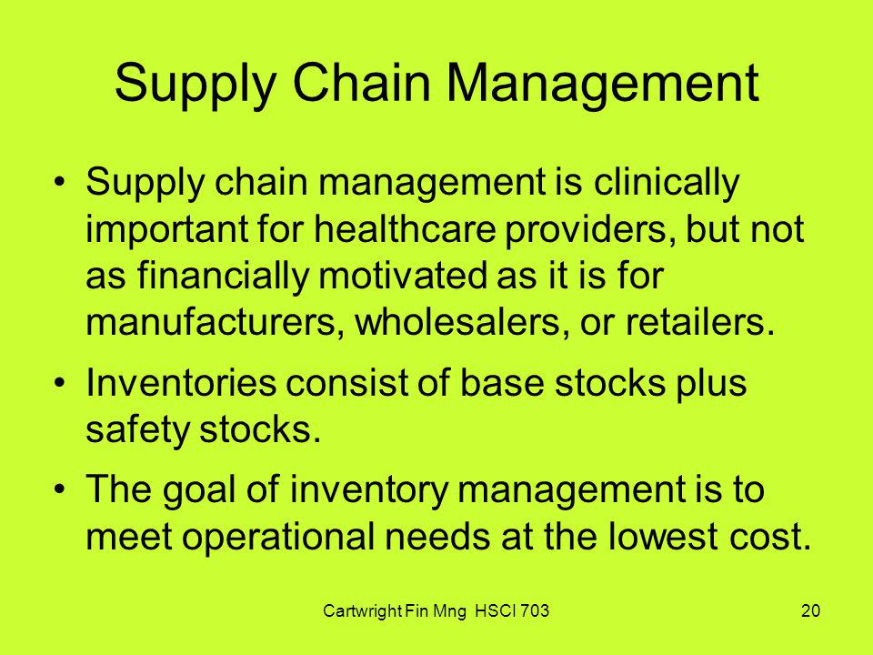 Cartwright Fin Mng HSCI 70320 Supply Chain Management Supply chain management is clinically important for healthcare providers, but not as financially