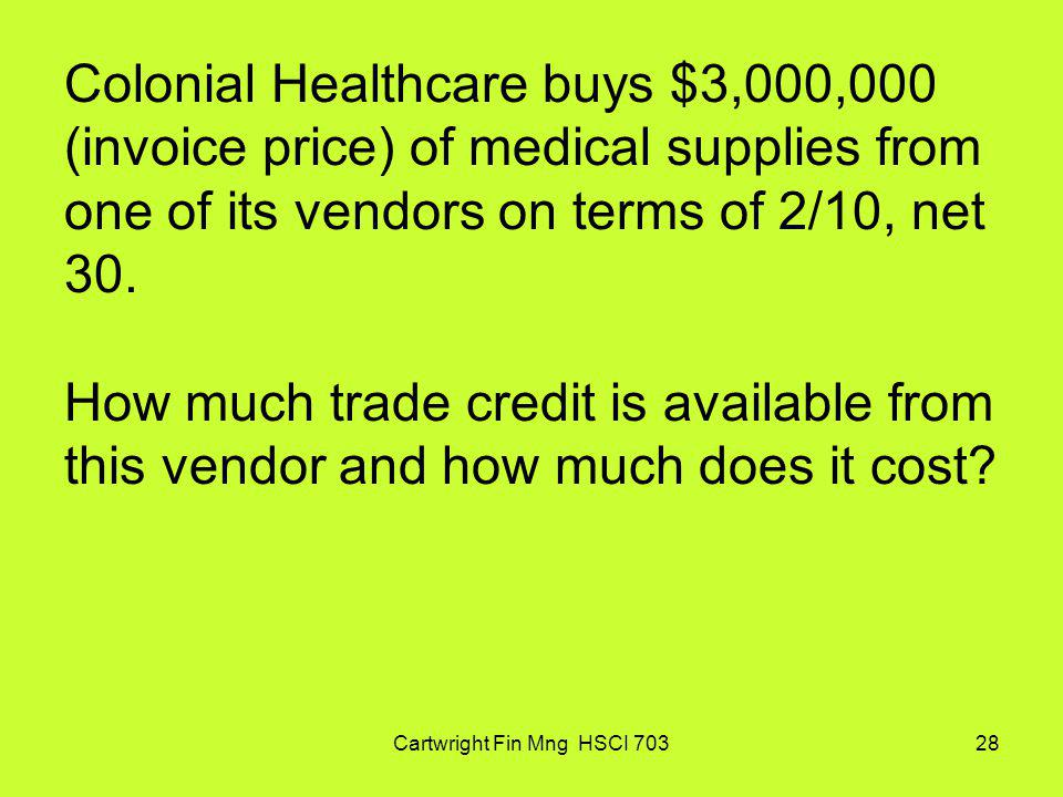 Cartwright Fin Mng HSCI 70328 Colonial Healthcare buys $3,000,000 (invoice price) of medical supplies from one of its vendors on terms of 2/10, net 30