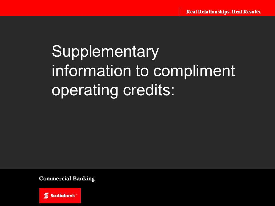 Real Relationships. Real Results. Supplementary information to compliment operating credits: