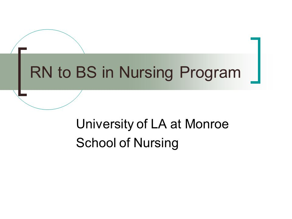 RN Baccalaureate Degree Plan Graduates of NLNAC accredited & state-approved diploma and associate degree nursing programs RN with unencumbered license Employed Part-time and full-time options 32 credit hours must be earned at ULM