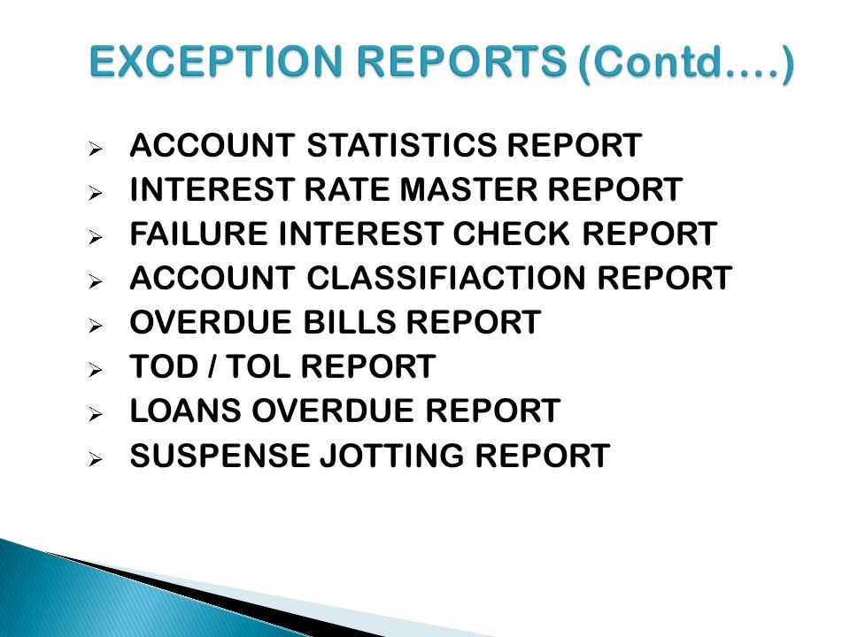 ACCOUNT STATISTICS REPORT INTEREST RATE MASTER REPORT FAILURE INTEREST CHECK REPORT ACCOUNT CLASSIFIACTION REPORT OVERDUE BILLS REPORT TOD / TOL REPOR