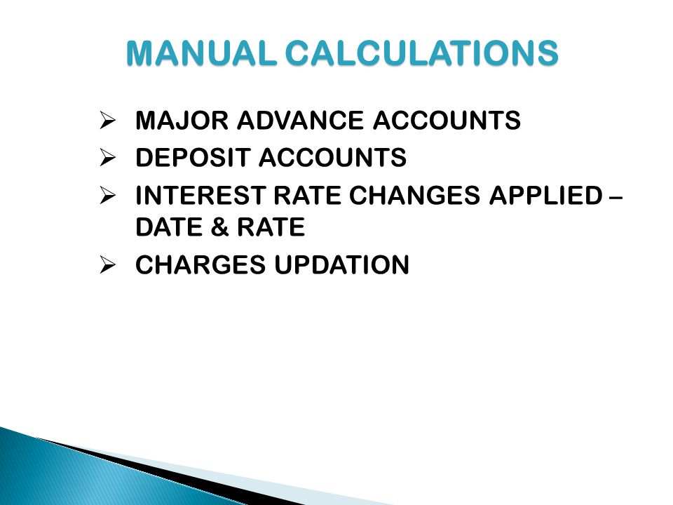 MANUAL CALCULATIONS MAJOR ADVANCE ACCOUNTS DEPOSIT ACCOUNTS INTEREST RATE CHANGES APPLIED – DATE & RATE CHARGES UPDATION