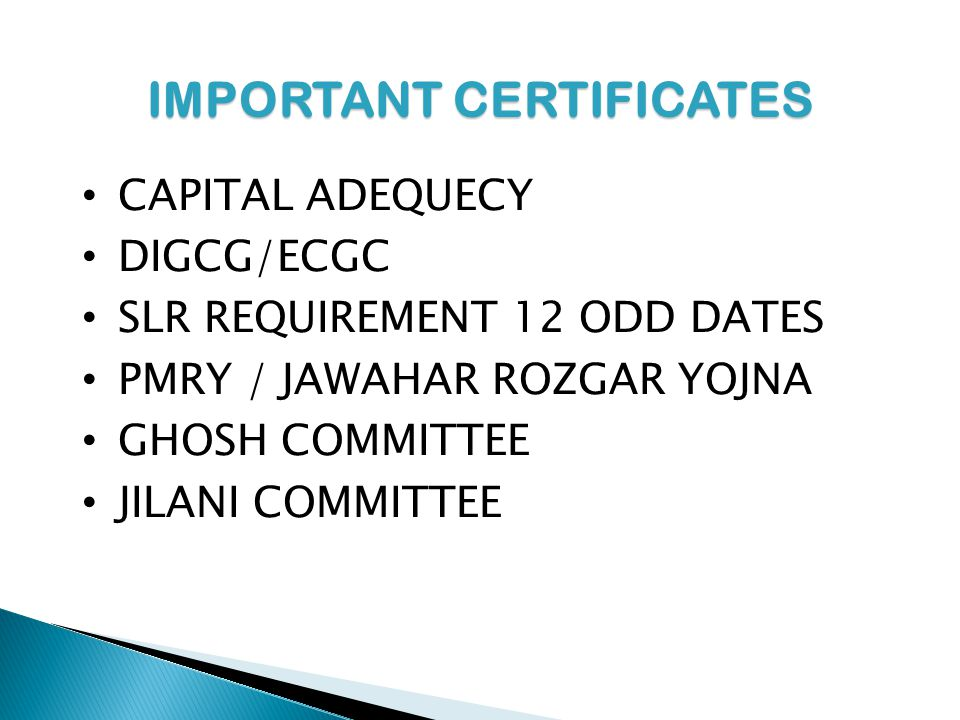 IMPORTANT CERTIFICATES CAPITAL ADEQUECY DIGCG/ECGC SLR REQUIREMENT 12 ODD DATES PMRY / JAWAHAR ROZGAR YOJNA GHOSH COMMITTEE JILANI COMMITTEE