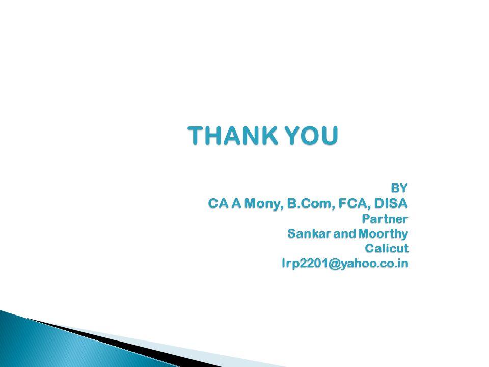 THANK YOU BY CA A Mony, B.Com, FCA, DISA Partner Sankar and Moorthy Calicutlrp2201@yahoo.co.in
