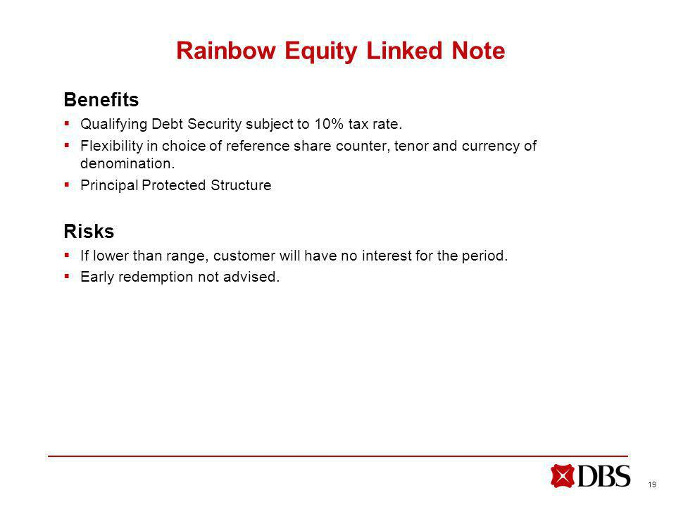 19 Rainbow Equity Linked Note Benefits Qualifying Debt Security subject to 10% tax rate.