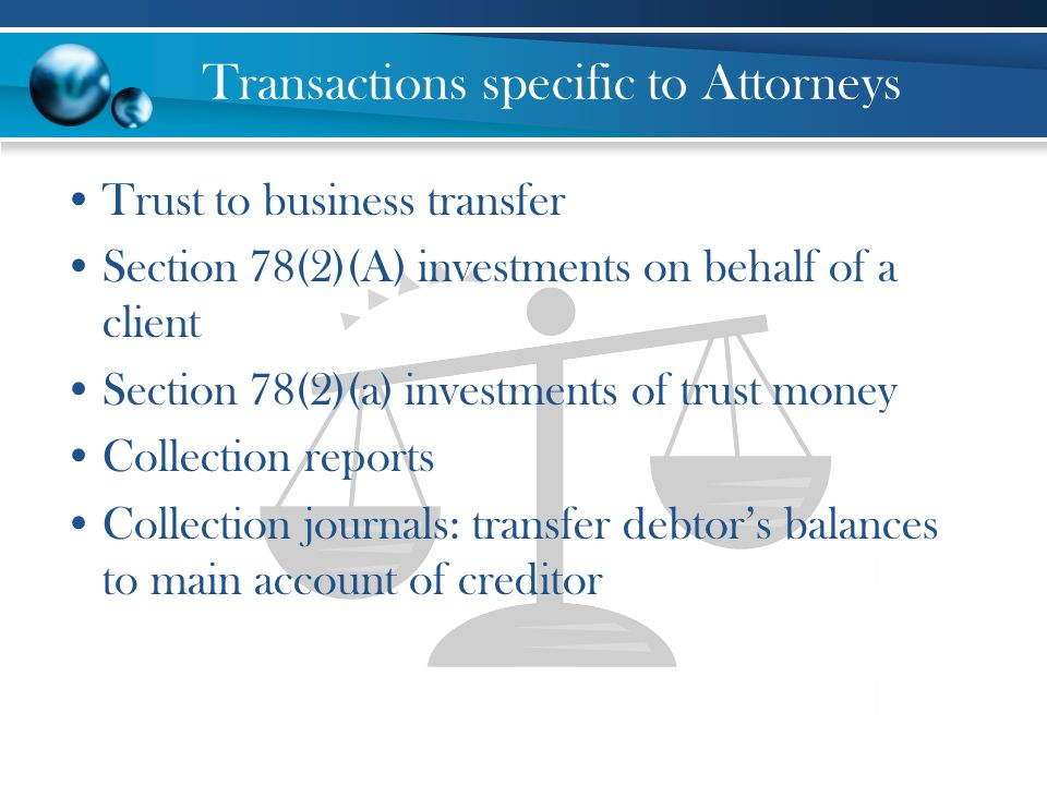 Transactions specific to Attorneys Trust to business transfer Section 78(2)(A) investments on behalf of a client Section 78(2)(a) investments of trust