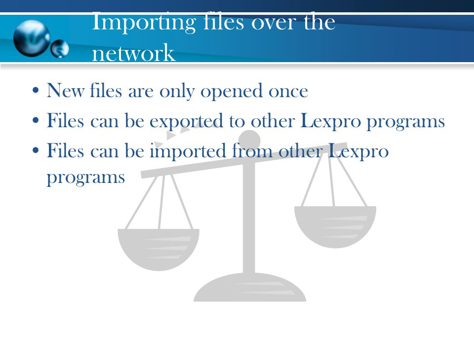 Importing files over the network New files are only opened once Files can be exported to other Lexpro programs Files can be imported from other Lexpro