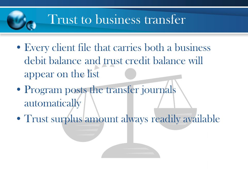 Trust to business transfer Every client file that carries both a business debit balance and trust credit balance will appear on the list Program posts