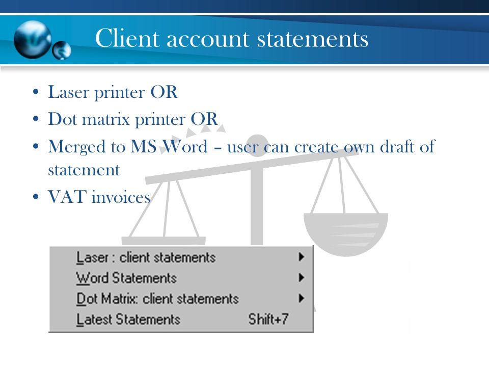 Client account statements Laser printer OR Dot matrix printer OR Merged to MS Word – user can create own draft of statement VAT invoices
