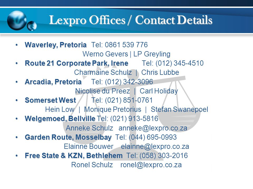 Lexpro Offices / Contact Details Waverley, PretoriaWaverley, Pretoria Tel: 0861 539 776 Werno Gevers | LP Greyling Route 21 Corporate Park, IreneRoute