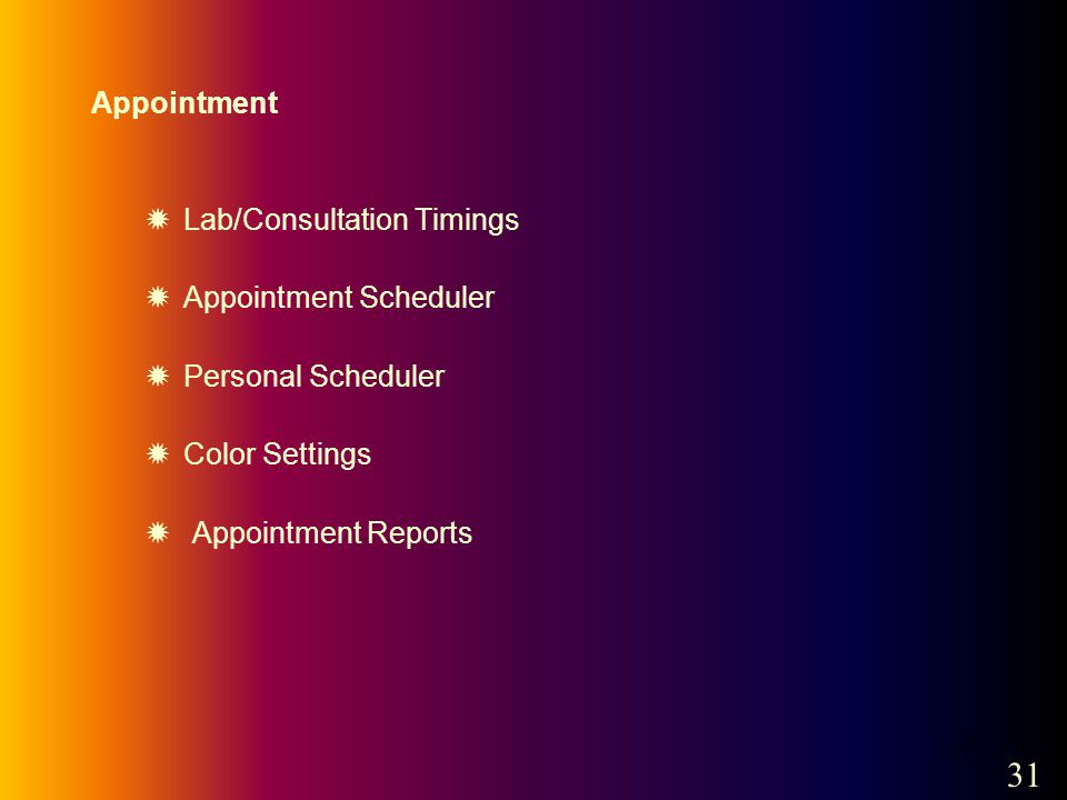 32 Appointment Lab/Consultation Timings Appointment Scheduler Personal Scheduler Color Settings Appointment Reports 31