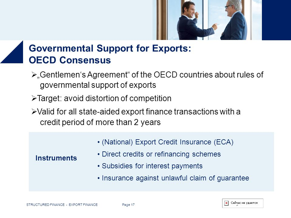 STRUCTURED FINANCE - EXPORT FINANCE Page 17 Governmental Support for Exports: OECD Consensus Gentlemens Agreement of the OECD countries about rules of