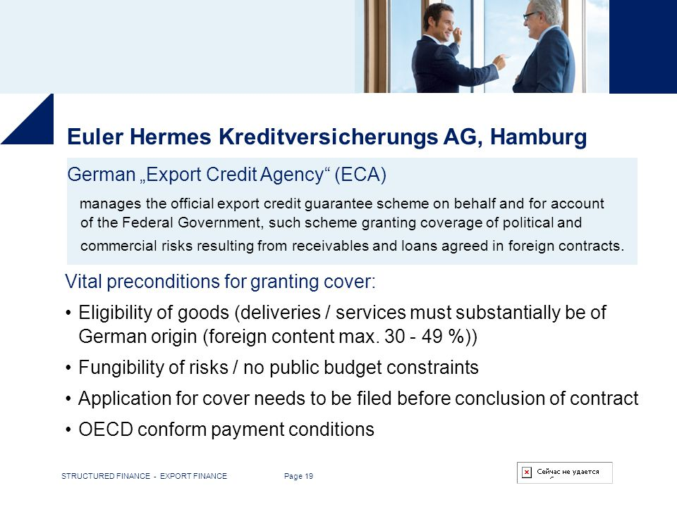 STRUCTURED FINANCE - EXPORT FINANCE Page 19 Euler Hermes Kreditversicherungs AG, Hamburg German Export Credit Agency (ECA) manages the official export