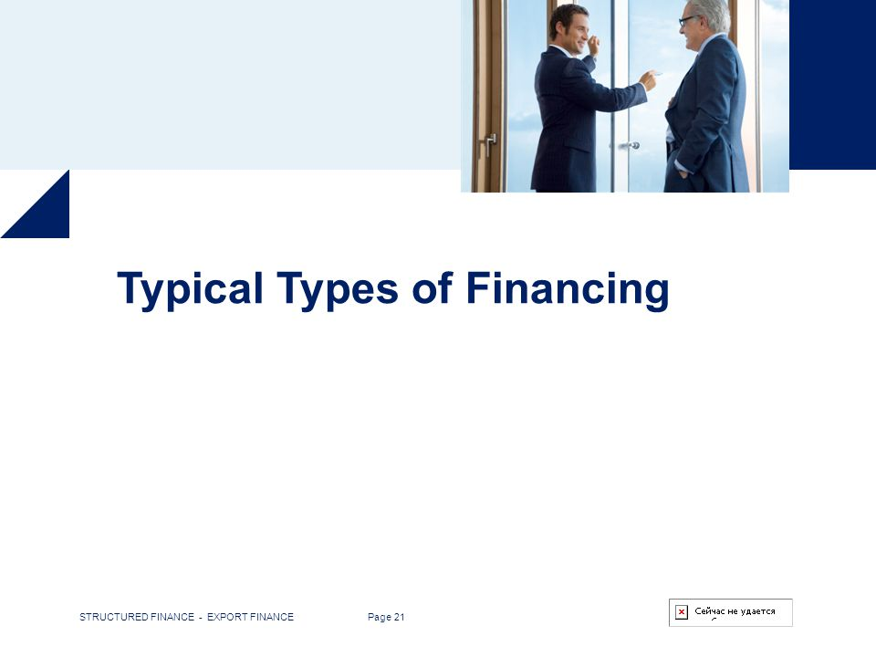 STRUCTURED FINANCE - EXPORT FINANCE Page 21 Typical Types of Financing