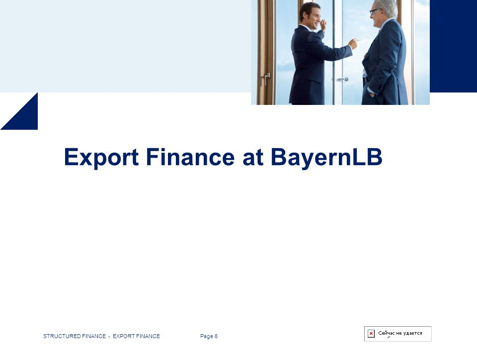 STRUCTURED FINANCE - EXPORT FINANCE Page 6 Export Finance at BayernLB