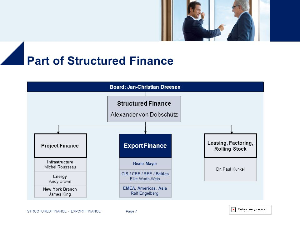 STRUCTURED FINANCE - EXPORT FINANCE Page 7 Part of Structured Finance Board: Jan-Christian Dreesen Structured Finance Alexander von Dobschütz Infrastr