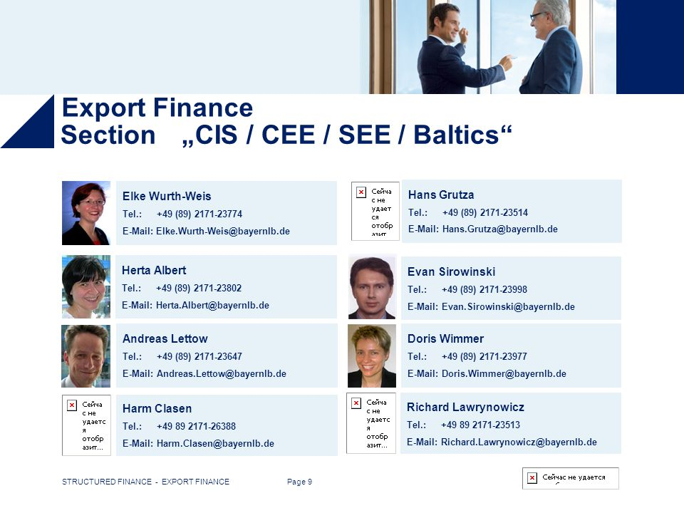 STRUCTURED FINANCE - EXPORT FINANCE Page 9 The Team Herta Albert Tel.:+49 (89) 2171-23802 E-Mail:Herta.Albert@bayernlb.de Hans Grutza Tel.:+49 (89) 21