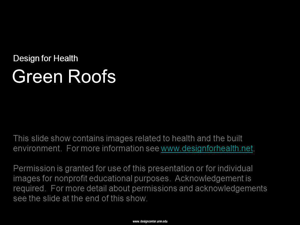www.designcenter.umn.edu Green Roofs Design for Health This slide show contains images related to health and the built environment.