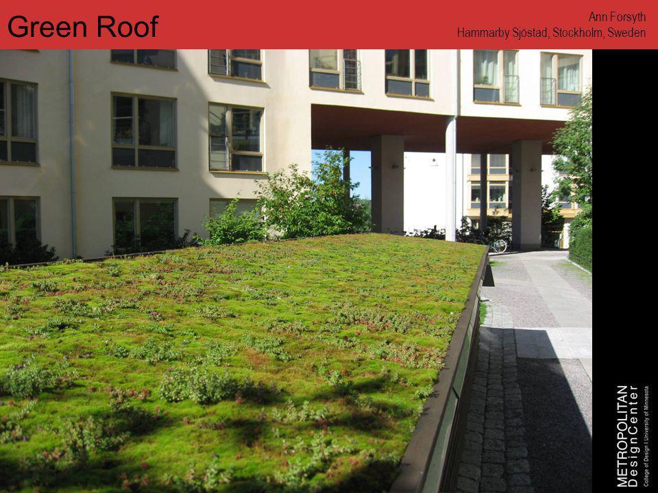 www.designcenter.umn.edu Green Roof Ann Forsyth Hammarby Sjöstad, Stockholm, Sweden